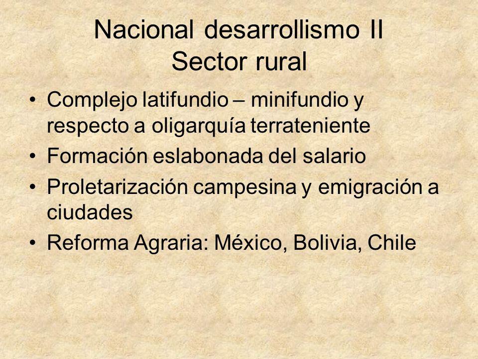 Nacional desarrollismo II Sector rural Complejo latifundio – minifundio y respecto a oligarquía terrateniente Formación eslabonada del salario Proleta