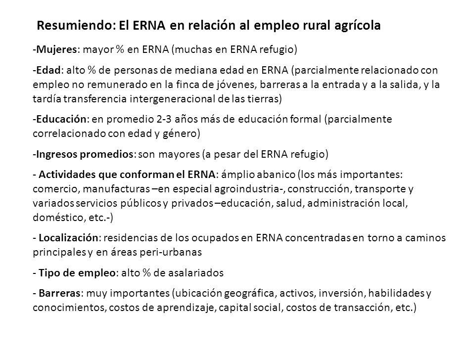 Resumiendo: El ERNA en relación al empleo rural agrícola -Mujeres: mayor % en ERNA (muchas en ERNA refugio) -Edad: alto % de personas de mediana edad