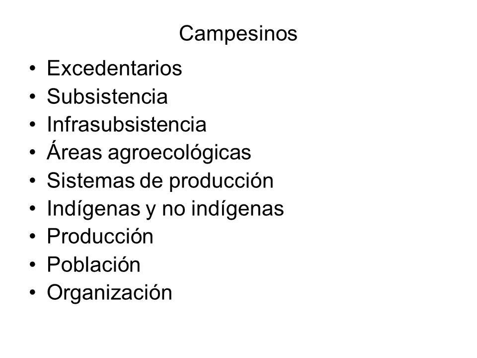 Campesinos Excedentarios Subsistencia Infrasubsistencia Áreas agroecológicas Sistemas de producción Indígenas y no indígenas Producción Población Orga
