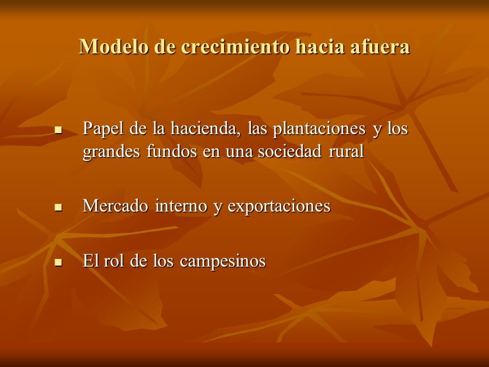 Modelo de crecimiento hacia afuera Papel de la hacienda, las plantaciones y los grandes fundos en una sociedad rural Papel de la hacienda, las plantac