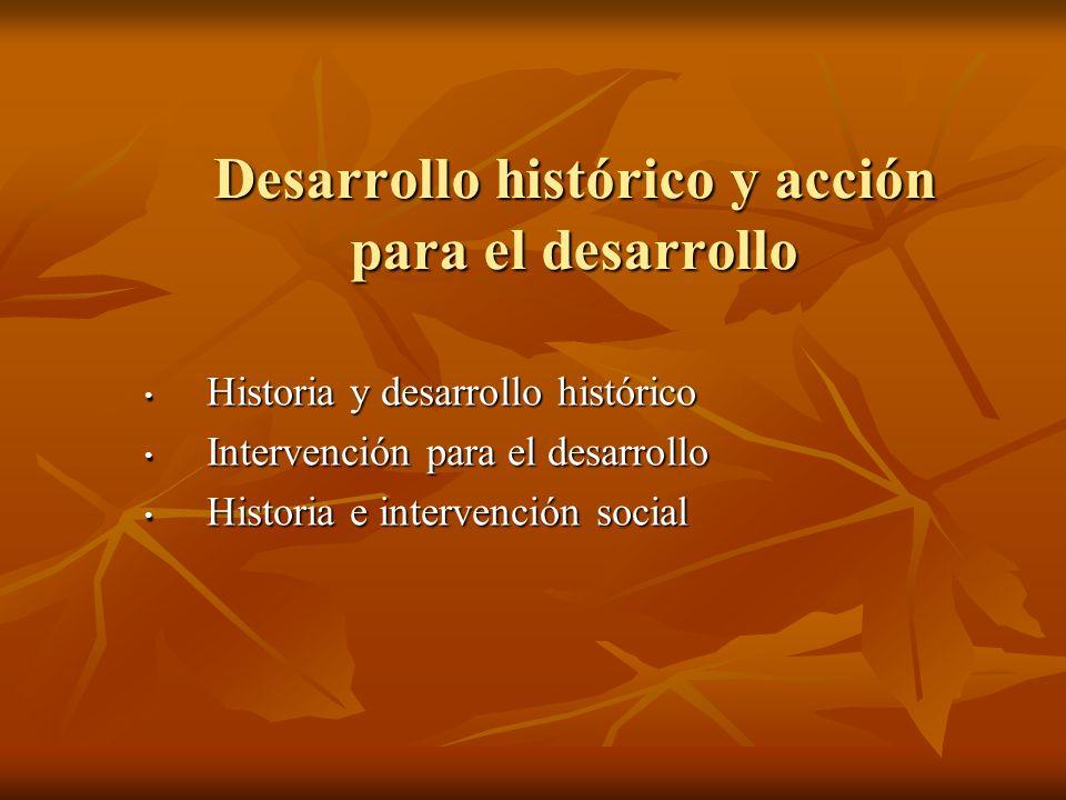 Desarrollo histórico y acción para el desarrollo Historia y desarrollo histórico Historia y desarrollo histórico Intervención para el desarrollo Inter