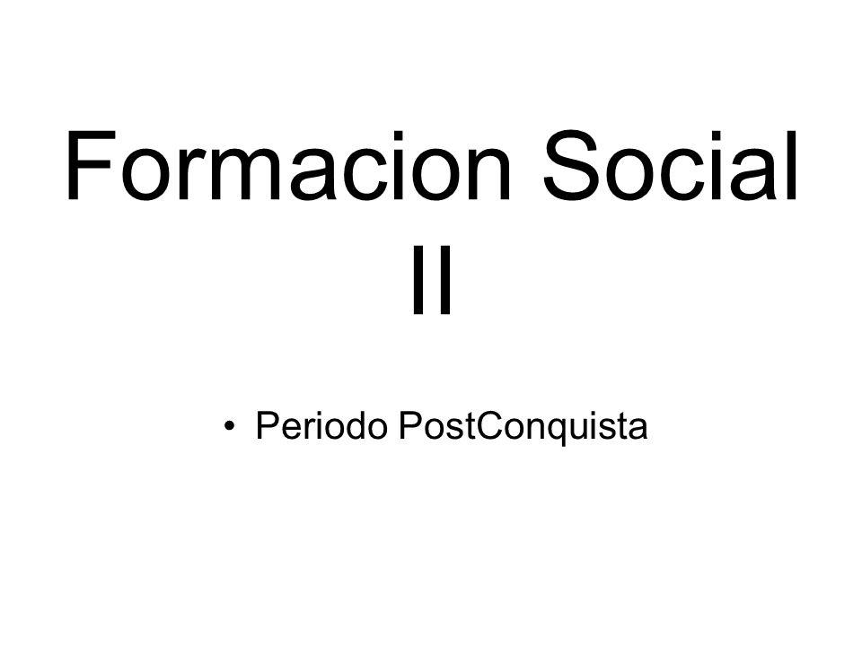 Formacion Social II Periodo PostConquista