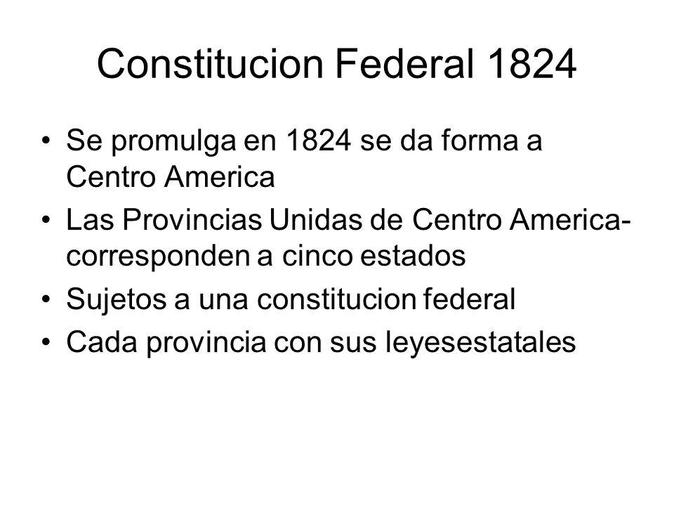 Constitucion Federal 1824 Se promulga en 1824 se da forma a Centro America Las Provincias Unidas de Centro America- corresponden a cinco estados Sujet