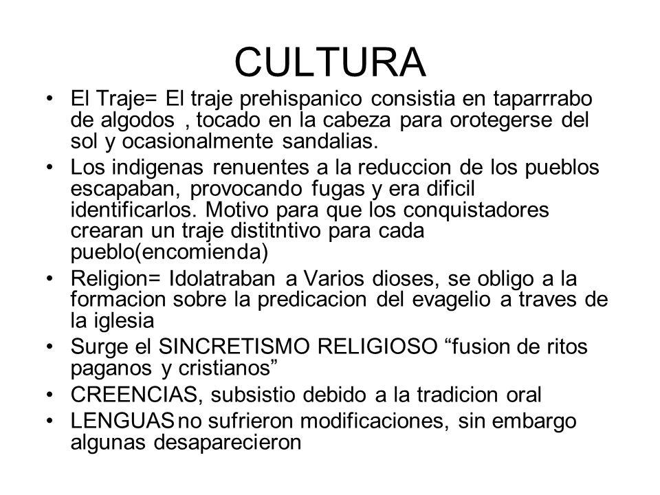 CULTURA El Traje= El traje prehispanico consistia en taparrrabo de algodos, tocado en la cabeza para orotegerse del sol y ocasionalmente sandalias. Lo