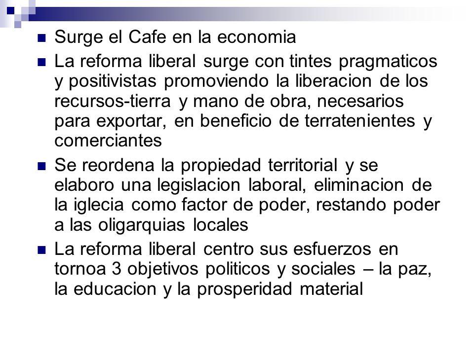 Surge el Cafe en la economia La reforma liberal surge con tintes pragmaticos y positivistas promoviendo la liberacion de los recursos-tierra y mano de