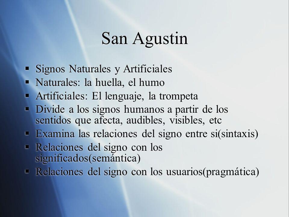 San Agustin Signos Naturales y Artificiales Naturales: la huella, el humo Artificiales: El lenguaje, la trompeta Divide a los signos humanos a partir