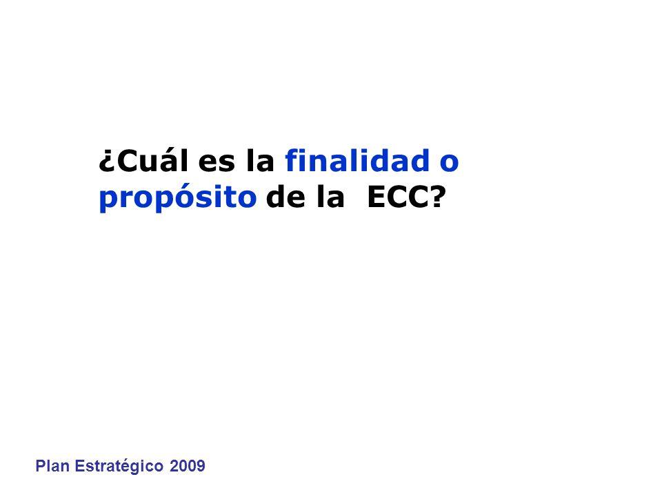 ¿Cuál es la finalidad o propósito de la ECC Plan Estratégico 2009