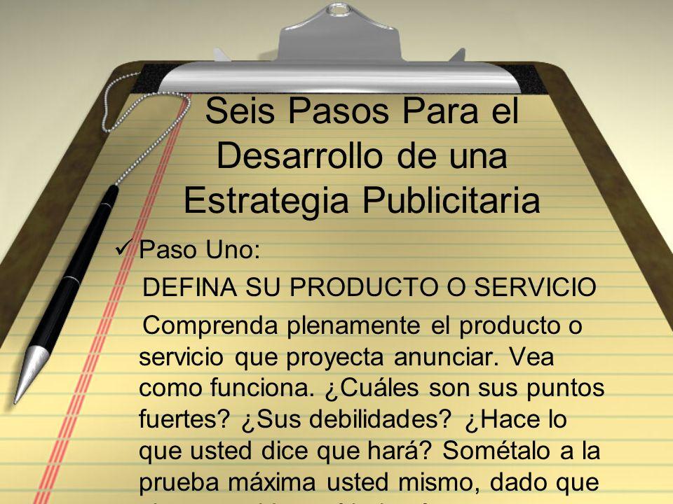 Seis Pasos Para el Desarrollo de una Estrategia Publicitaria Paso Uno: DEFINA SU PRODUCTO O SERVICIO Comprenda plenamente el producto o servicio que p