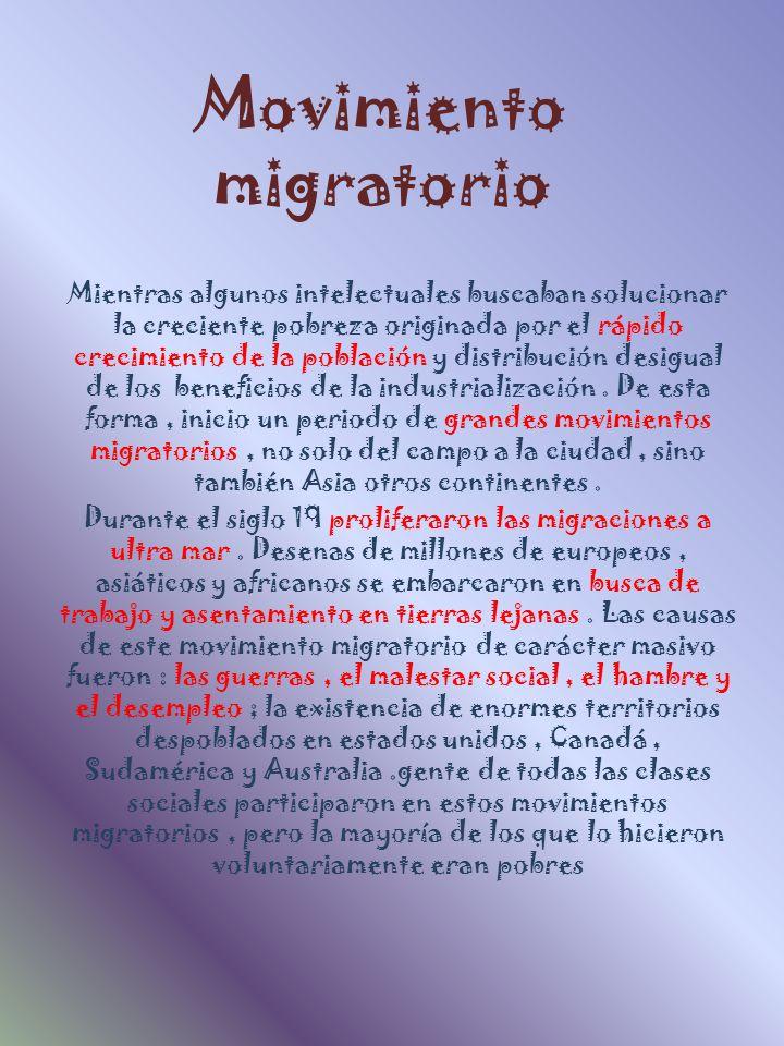 Movimiento migratorio Mientras algunos intelectuales buscaban solucionar la creciente pobreza originada por el rápido crecimiento de la población y di