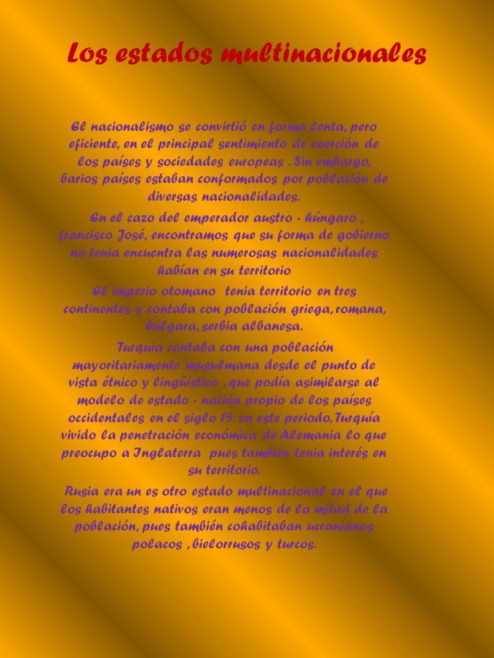 Los estados multinacionales El nacionalismo se convirtió en forma lenta, pero eficiente, en el principal sentimiento de coerción de los países y socie
