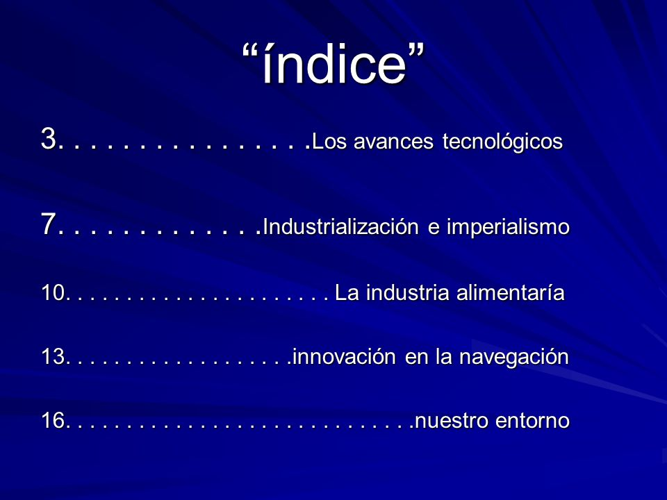 índice 3................ Los avances tecnológicos 7............. Industrialización e imperialismo 10...................... La industria alimentaría 13