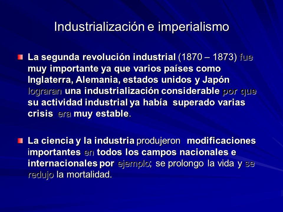 Industrialización e imperialismo La segunda revolución industrial (1870 – 1873) fue muy importante ya que varios países como Inglaterra, Alemania, est