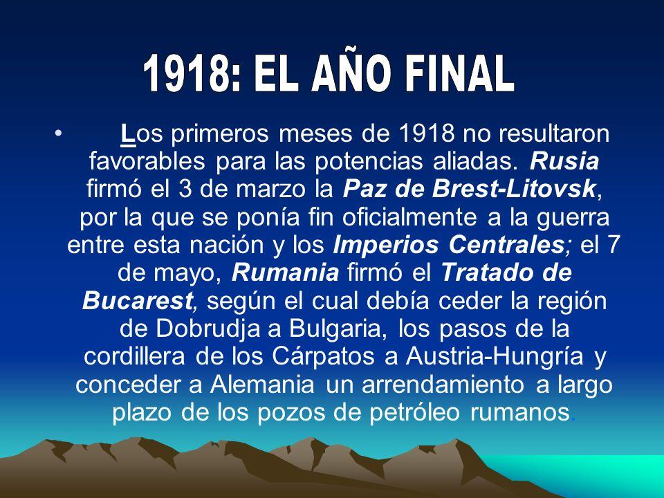 Los primeros meses de 1918 no resultaron favorables para las potencias aliadas. Rusia firmó el 3 de marzo la Paz de Brest-Litovsk, por la que se ponía