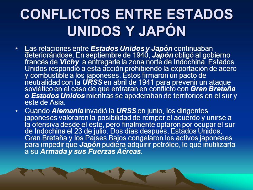 CONFLICTOS ENTRE ESTADOS UNIDOS Y JAPÓN Las relaciones entre Estados Unidos y Japón continuaban deteriorándose. En septiembre de 1940, Japón obligó al