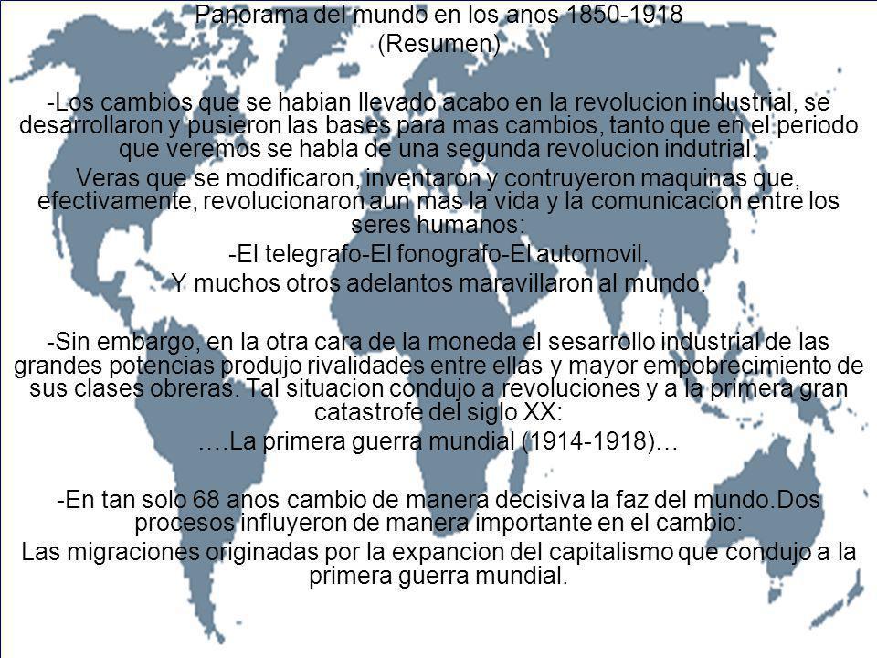 Panorama del mundo en los anos 1850-1918 (Resumen) -Los cambios que se habian llevado acabo en la revolucion industrial, se desarrollaron y pusieron l