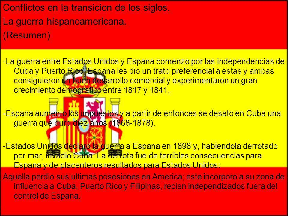 Conflictos en la transicion de los siglos. La guerra hispanoamericana. (Resumen) -La guerra entre Estados Unidos y Espana comenzo por las independenci
