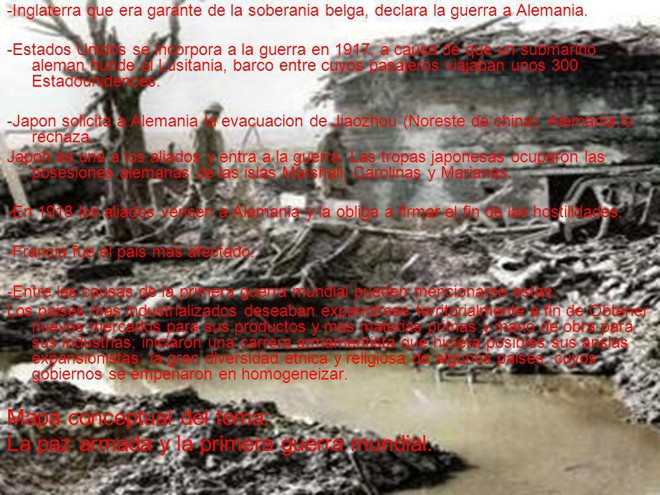 -Inglaterra que era garante de la soberania belga, declara la guerra a Alemania. -Estados Unidos se incorpora a la guerra en 1917, a causa de que un s