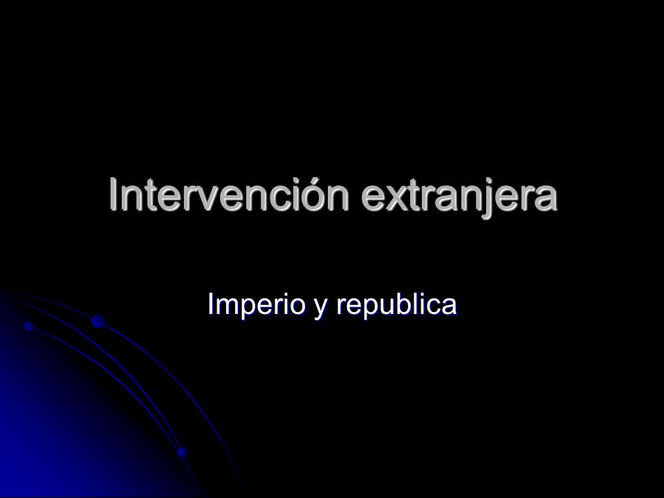 Intervención extranjera Imperio y republica