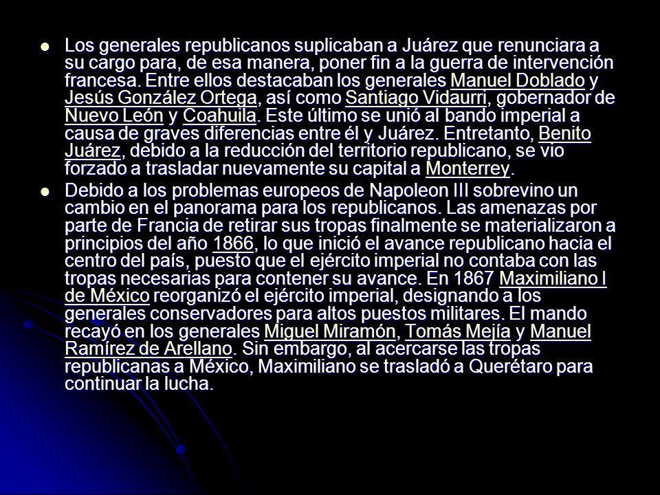 Los generales republicanos suplicaban a Juárez que renunciara a su cargo para, de esa manera, poner fin a la guerra de intervención francesa. Entre el
