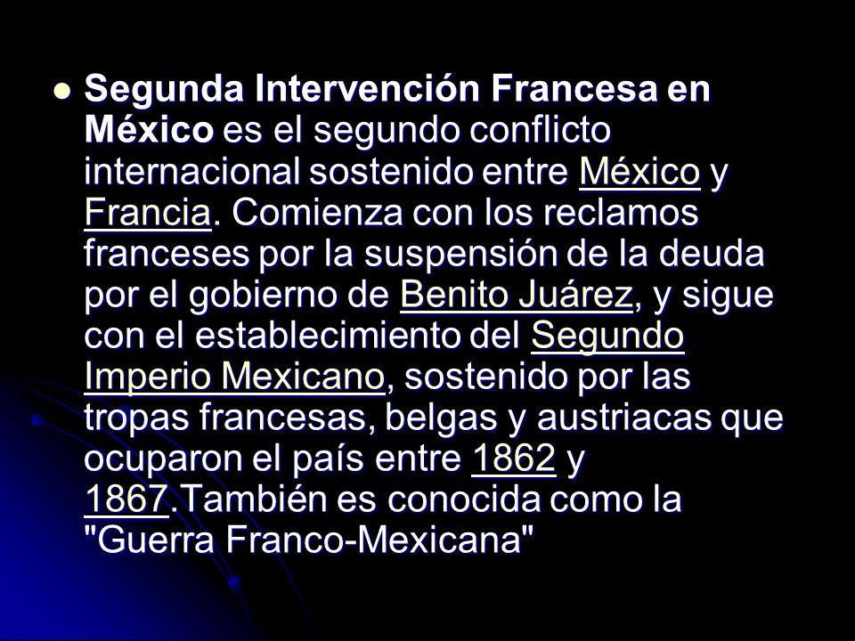 Segunda Intervención Francesa en México es el segundo conflicto internacional sostenido entre México y Francia. Comienza con los reclamos franceses po