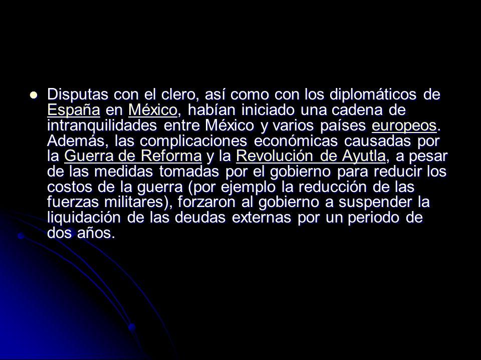 Disputas con el clero, así como con los diplomáticos de España en México, habían iniciado una cadena de intranquilidades entre México y varios países europeos.