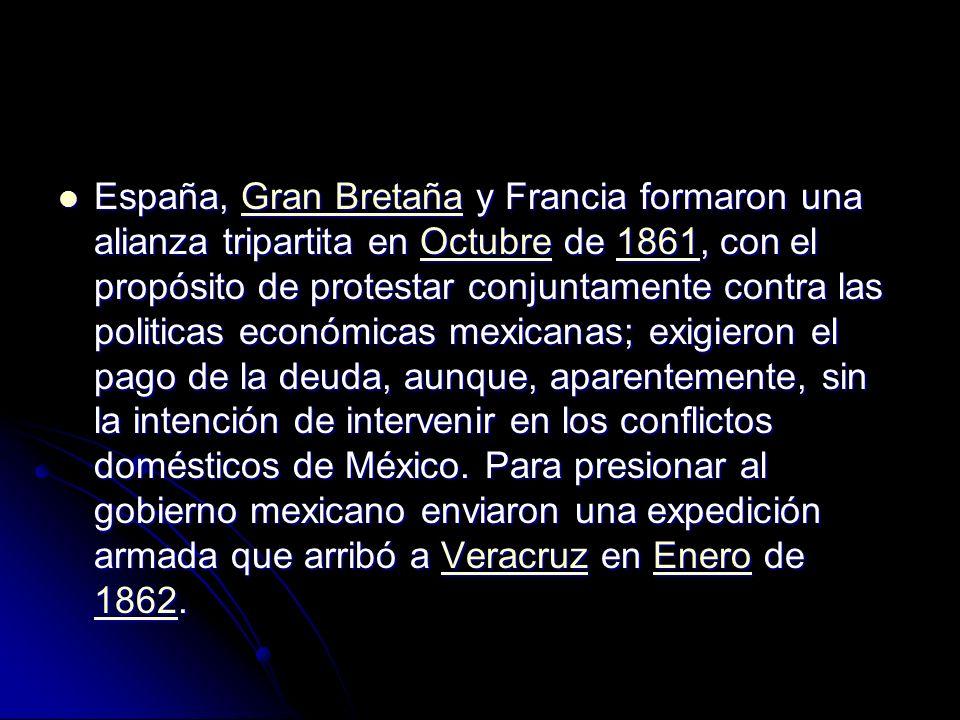 España, Gran Bretaña y Francia formaron una alianza tripartita en Octubre de 1861, con el propósito de protestar conjuntamente contra las politicas económicas mexicanas; exigieron el pago de la deuda, aunque, aparentemente, sin la intención de intervenir en los conflictos domésticos de México.