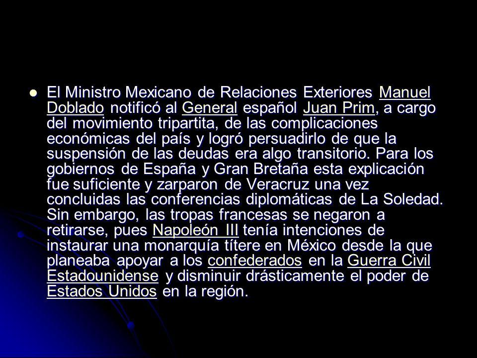 El Ministro Mexicano de Relaciones Exteriores Manuel Doblado notificó al General español Juan Prim, a cargo del movimiento tripartita, de las complicaciones económicas del país y logró persuadirlo de que la suspensión de las deudas era algo transitorio.