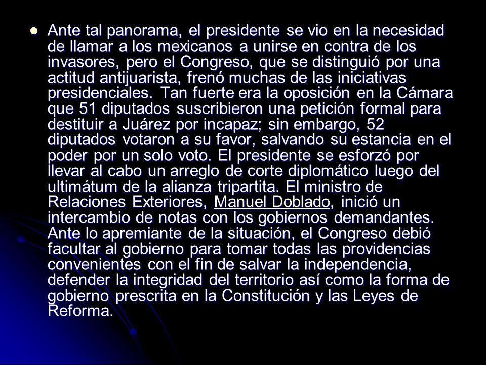 Ante tal panorama, el presidente se vio en la necesidad de llamar a los mexicanos a unirse en contra de los invasores, pero el Congreso, que se distinguió por una actitud antijuarista, frenó muchas de las iniciativas presidenciales.