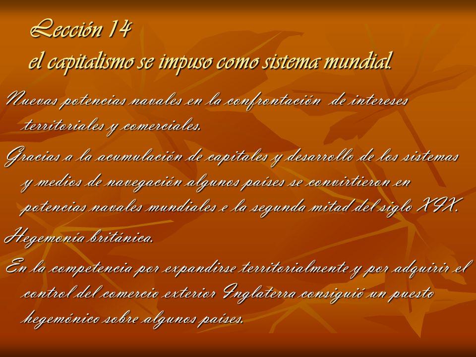 Lección 14 el capitalismo se impuso como sistema mundial. Nuevas potencias navales en la confrontación de intereses territoriales y comerciales. Graci