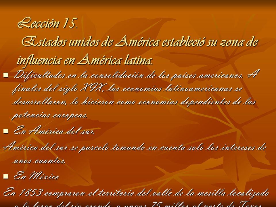 Lección 15. Estados unidos de América estableció su zona de influencia en América latina. Dificultades en la consolidación de los países americanos. A