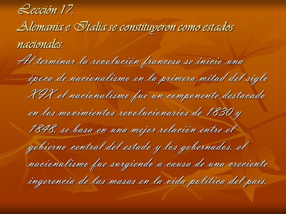 Lección 17. Alemania e Italia se constituyeron como estados nacionales. Al terminar la revolución francesa se inicio una época de nacionalismo en la p