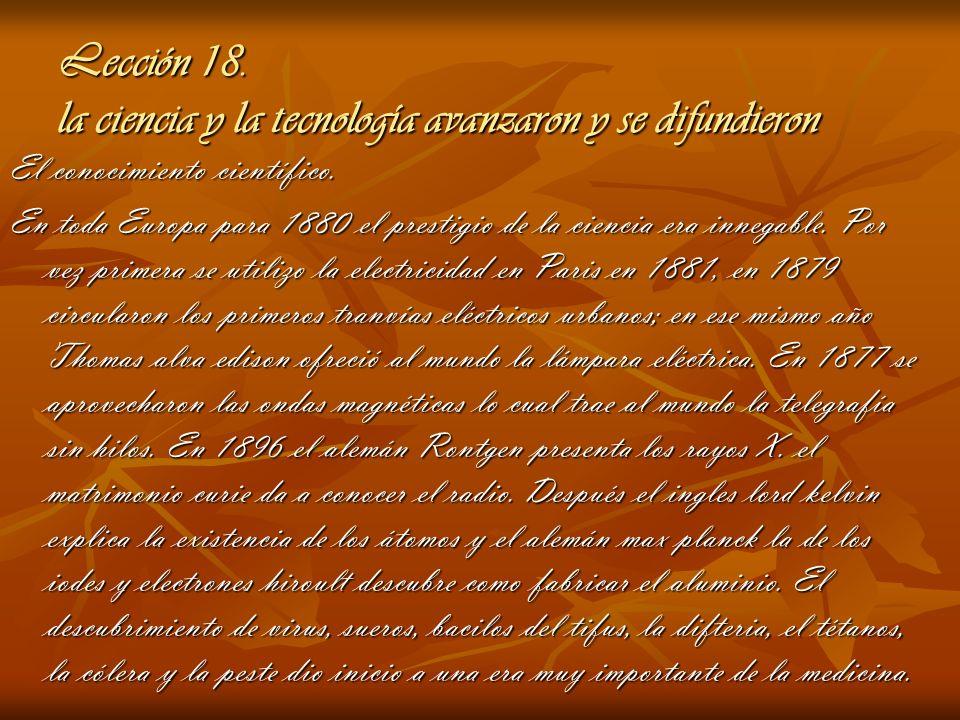 Lección 18. la ciencia y la tecnología avanzaron y se difundieron El conocimiento científico. En toda Europa para 1880 el prestigio de la ciencia era