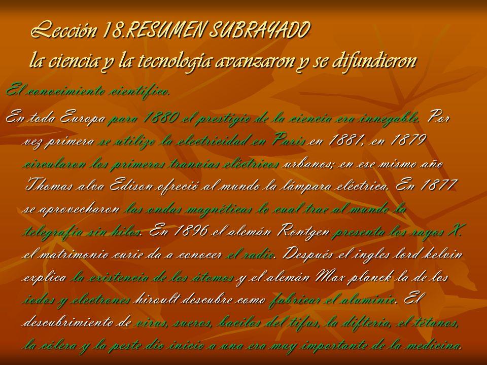 Lección 18. RESUMEN SUBRAYADO la ciencia y la tecnología avanzaron y se difundieron El conocimiento científico. En toda Europa para 1880 el prestigio