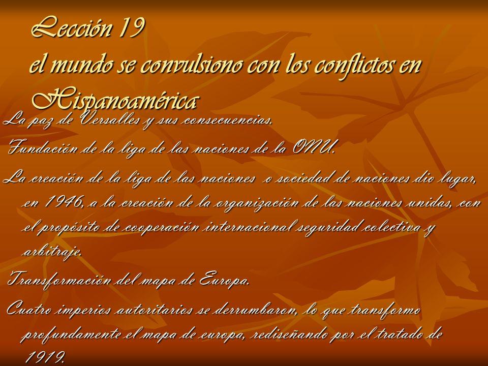 Lección 19 el mundo se convulsiono con los conflictos en Hispanoamérica La paz de Versalles y sus consecuencias. Fundación de la liga de las naciones