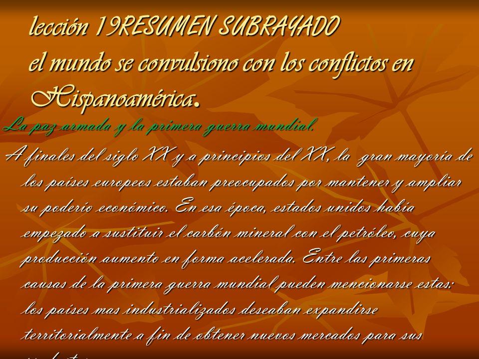 lección 19 RESUMEN SUBRAYADO el mundo se convulsiono con los conflictos en Hispanoamérica. La paz armada y la primera guerra mundial. A finales del si