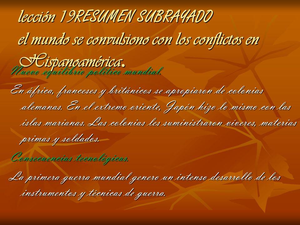lección 19 RESUMEN SUBRAYADO el mundo se convulsiono con los conflictos en Hispanoamérica. Nuevo equilibrio político mundial. En áfrica, franceses y b