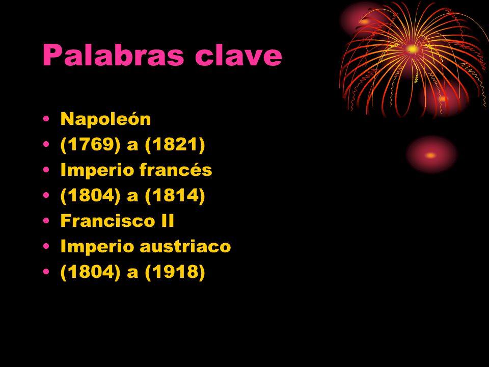 Palabras clave Napoleón (1769) a (1821) Imperio francés (1804) a (1814) Francisco II Imperio austriaco (1804) a (1918)