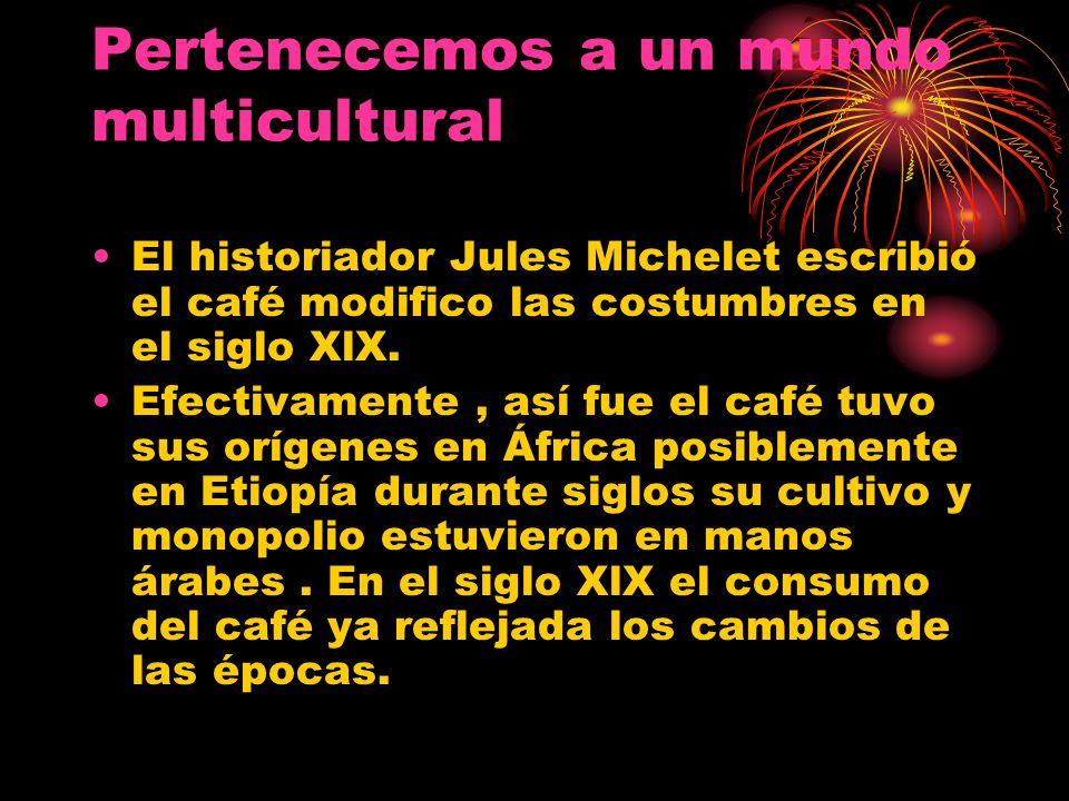 El historiador Jules Michelet escribió el café modifico las costumbres en el siglo XlX. Efectivamente, así fue el café tuvo sus orígenes en África pos