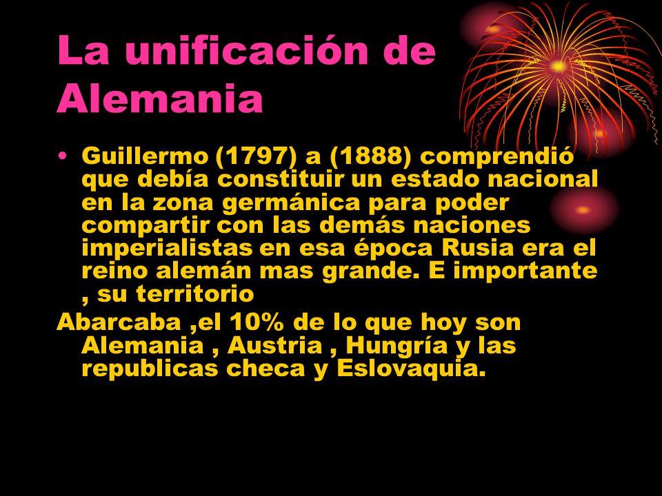 Guillermo (1797) a (1888) comprendió que debía constituir un estado nacional en la zona germánica para poder compartir con las demás naciones imperial