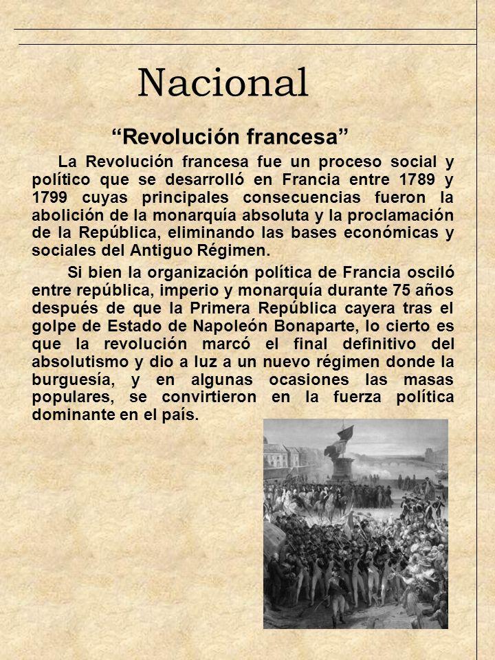 Nacional Revolución francesa La Revolución francesa fue un proceso social y político que se desarrolló en Francia entre 1789 y 1799 cuyas principales