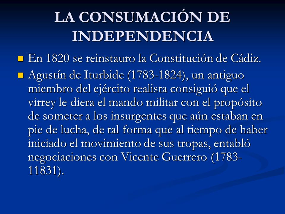 LA CONSUMACIÓN DE INDEPENDENCIA En 1820 se reinstauro la Constitución de Cádiz. En 1820 se reinstauro la Constitución de Cádiz. Agustín de Iturbide (1