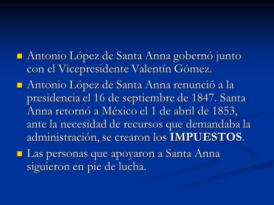 Antonio López de Santa Anna gobernó junto con el Vicepresidente Valentín Gómez. Antonio López de Santa Anna gobernó junto con el Vicepresidente Valent