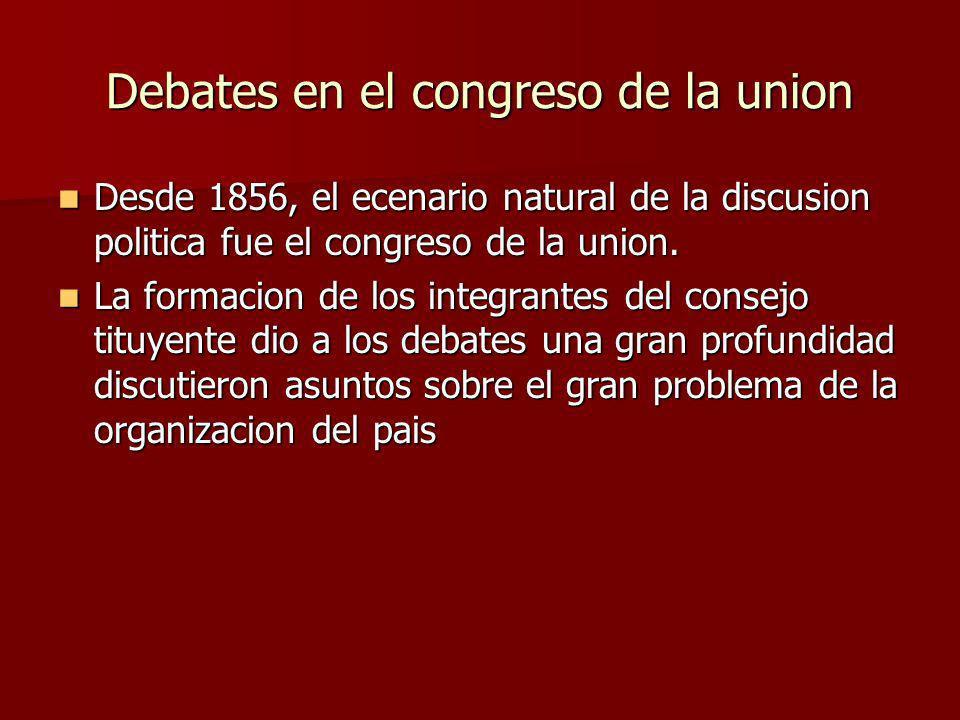 Debates en el congreso de la union Desde 1856, el ecenario natural de la discusion politica fue el congreso de la union. Desde 1856, el ecenario natur