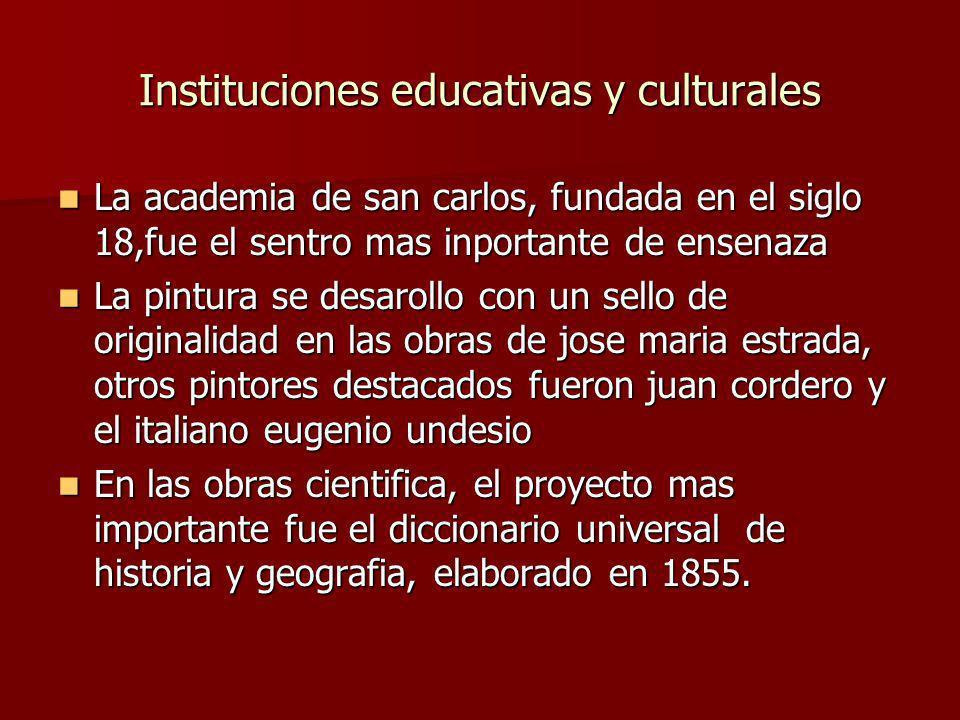 Instituciones educativas y culturales La academia de san carlos, fundada en el siglo 18,fue el sentro mas inportante de ensenaza La academia de san ca