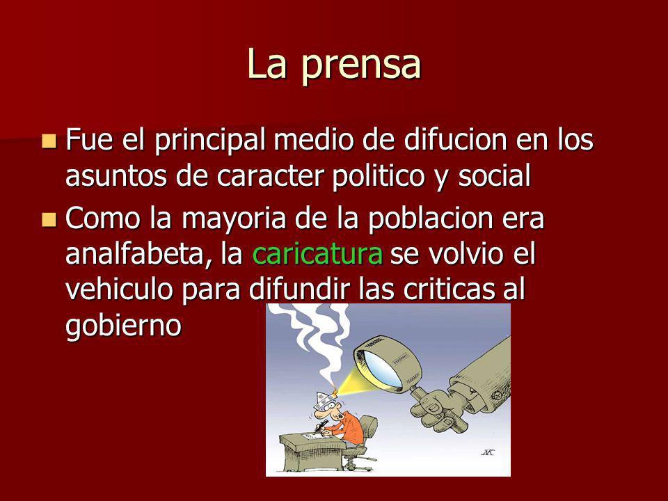 La prensa Fue el principal medio de difucion en los asuntos de caracter politico y social Fue el principal medio de difucion en los asuntos de caracte