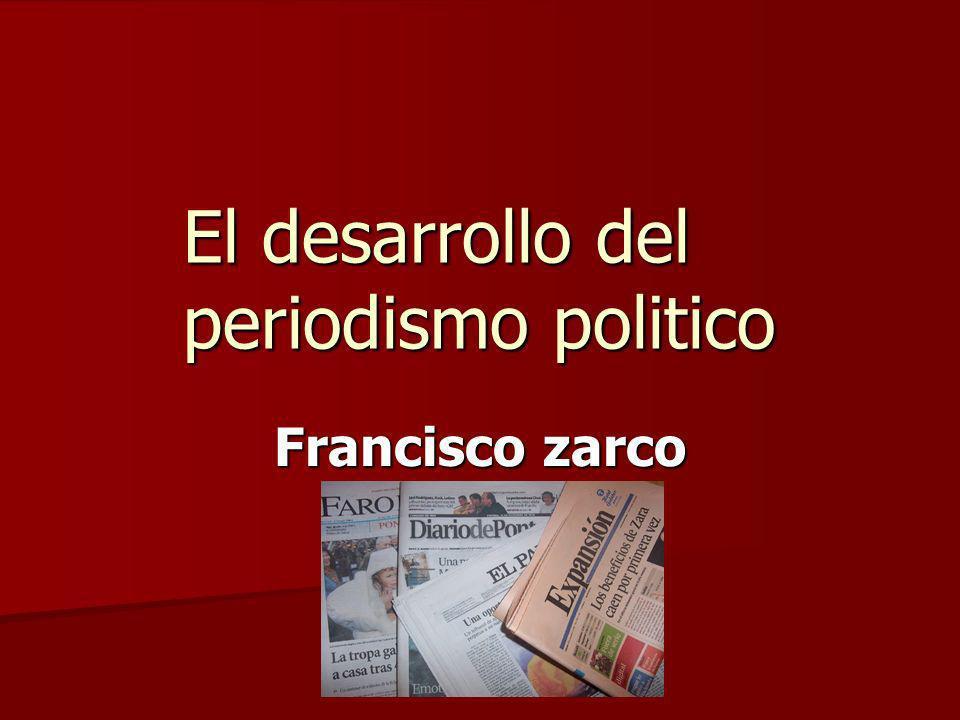 El desarrollo del periodismo politico Francisco zarco