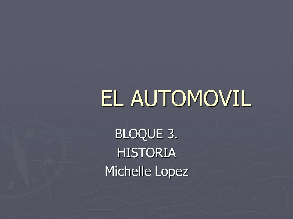 EL AUTOMOVIL BLOQUE 3. HISTORIA Michelle Lopez