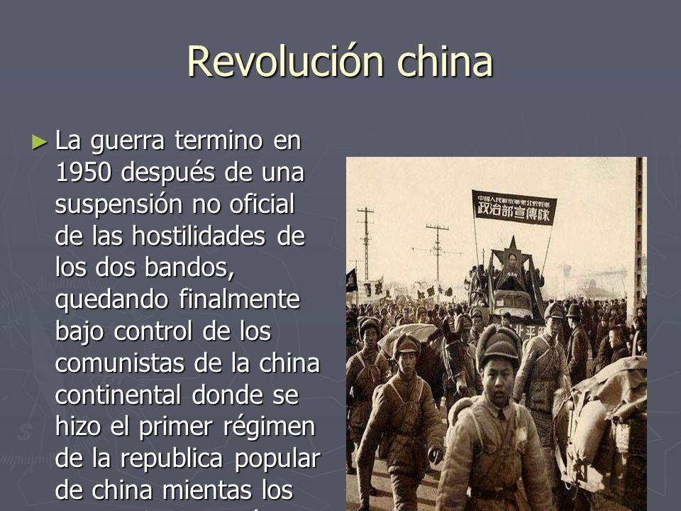 Revolución china La guerra termino en 1950 después de una suspensión no oficial de las hostilidades de los dos bandos, quedando finalmente bajo contro