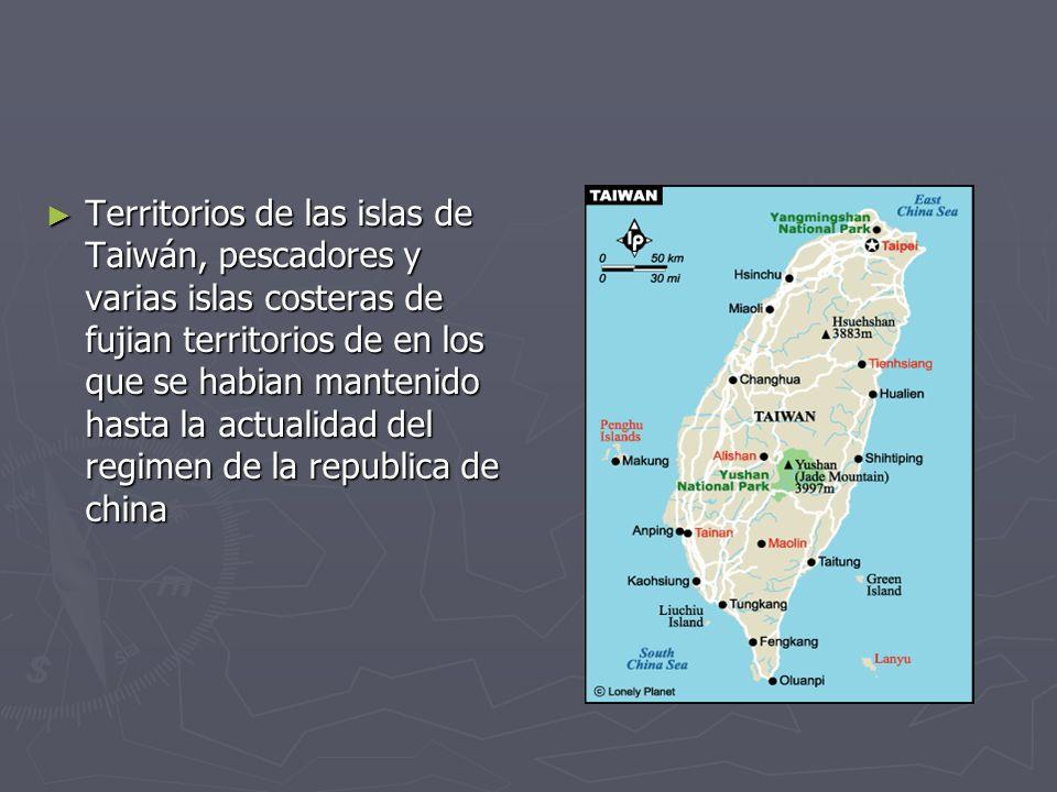 Territorios de las islas de Taiwán, pescadores y varias islas costeras de fujian territorios de en los que se habian mantenido hasta la actualidad del