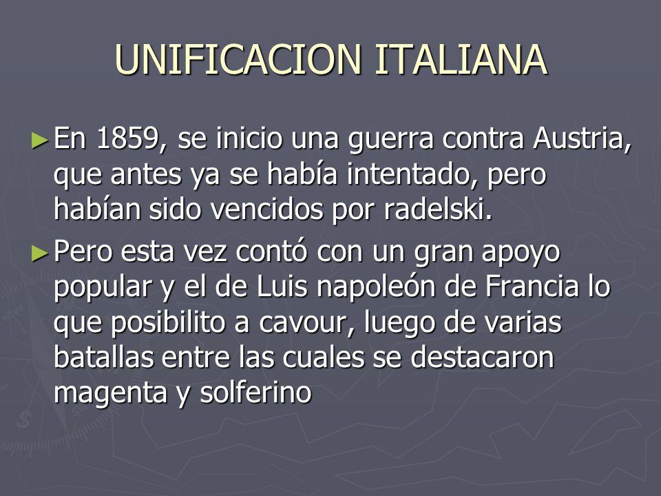 UNIFICACION ITALIANA En 1859, se inicio una guerra contra Austria, que antes ya se había intentado, pero habían sido vencidos por radelski. En 1859, s